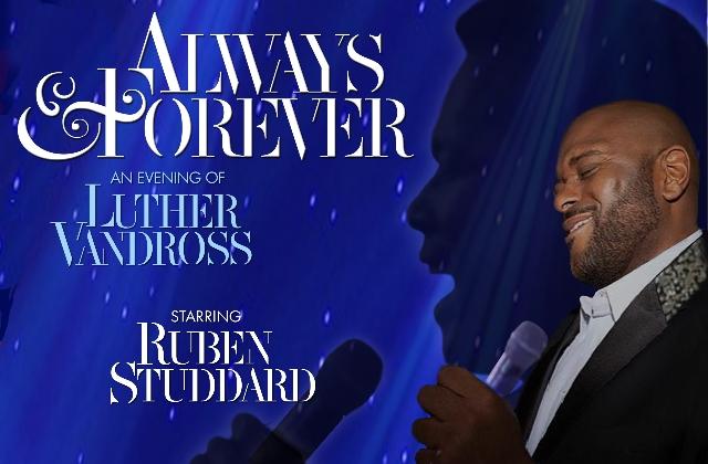 ALWAYS & FOREVER: AN EVENING OF LUTHER VANDROSS STARRING RUBEN STUDDARD